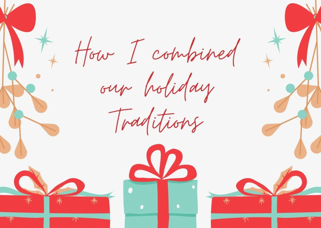 How I combined our holiday Traditions